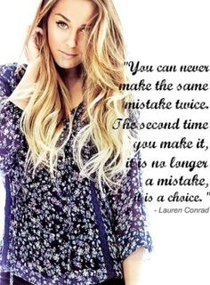 You can never make the same mistake twice. The second time you make it, it becomes a choice