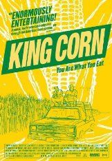 King Corn (Documentary 2007)  King Corn is a feature documentary about two friends, one acre of corn, and the subsidized crop that drives our fast-food nation...