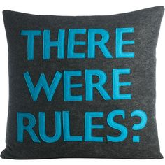 Alexandra Ferguson There Were Rules Throw Pillow ($97) ❤ liked on Polyvore featuring home, home decor, throw pillows, pillows, accessories, furniture, other, quotes, text y phrase