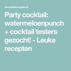 Party cocktail: watermeloenpunch + cocktail testers gezocht! - Leuke recepten