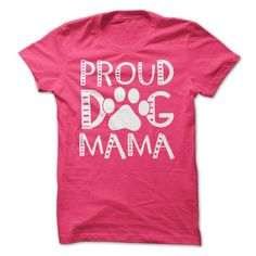 Proud Dog Mama...T-Shirt or Hoodie click to see here>>  www.sunfrogshirts.com//Proud-Dog-Mama-ladies-pink.html?3618&PinDNs