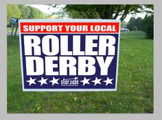 Support Your Local Roller Derby Sign by StarPassDerbyApparel, $10.00