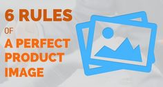 6 Rules of Product Image That Sells [Infographic]