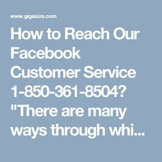 """How to Reach Our Facebook Customer Service 1-850-361-8504?""""There are many ways through which you can reach to our Facebook Customer Service team:- • Through call us • Through online solution • Through remote access For availing our services, give a ring on 1-850-361-8504 which works 24/7 for tech assistance. For More Information visit on http://www.monktech.net/facebook-customer-care-service-hacked-account.html """""""