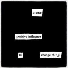 """""""Create positive influence to change things."""" — #makeblackoutpoetry"""