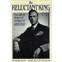 The Reluctant King: The Life and Reign of George VI, 1895-1952: Sarah Bradford: 9780312043377: Amazon.com: Books