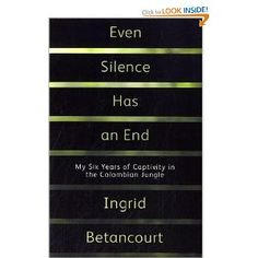 ingrid betancourt even silence has end.