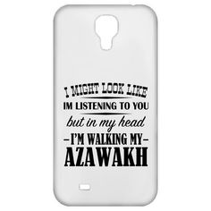 I Might Look Like Im Listening To You But In My Head Im Walking My Azawakh Galaxy 4 Cases