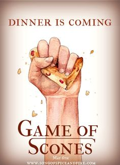 Dinner is coming ... May 6th: a Game of Scones  { www.songofspiceandfire.com }