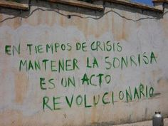 In times of crisis, to keep smiling is a revolutionary act. Happy Quotes, Best Quotes, Revolutionary Road, Some Good Quotes, Words Quotes, Sayings, Urban Painting, Most Beautiful Words, Best Street Art