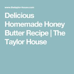 Delicious Homemade Honey Butter Recipe | The Taylor House