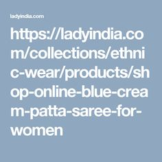 https://ladyindia.com/collections/ethnic-wear/products/shop-online-blue-cream-patta-saree-for-women Bollywood Saree, Bollywood Fashion, Bridal Sarees Online, Nail Polish Bottles, Blue Cream, White Saree, Bottle Holders, Collections, Print Design