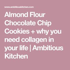 Almond Flour Chocolate Chip Cookies + why you need collagen in your life | Ambitious Kitchen