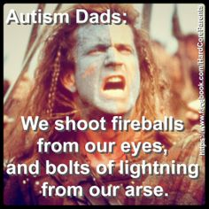 #Autism Dad #Braveheart https://www.facebook.com/HardCoreParents