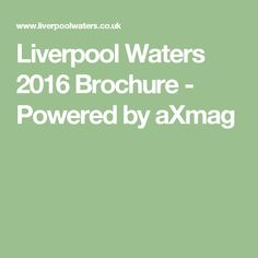 Liverpool Waters 2016 Brochure - Powered by aXmag