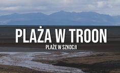 Troon - plaże w Szkocji, weekendowe zwiedzanie | Wiecznie Wolni