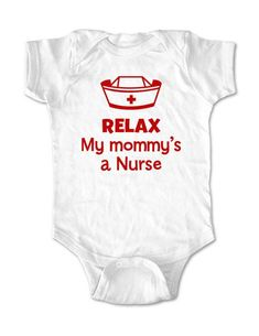 Relax My mommy's a Nurse - Baby One-Piece Bodysuit, Infant, Toddler, Youth Shirt