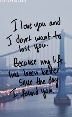 I love you and do not want to lose you.