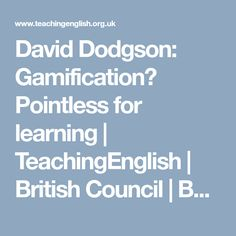 David Dodgson: Gamification? Pointless for learning | TeachingEnglish | British Council | BBC