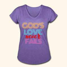 Inspire Shirts | Gods Love Never Fails - Womens Tri-Blend V-Neck T-Shirt God's Love Never Fails, Got Online, Gods Love, Positive Vibes, Looks Great, V Neck T Shirt, Feminine, Inspire, T Shirts For Women