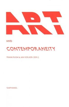 Art and contemporaneity / edited by Frank Ruda and Jan Voelker.