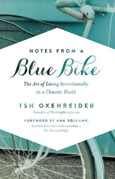 Notes from a Blue Bike: The Art of Living Intentionally in a Chaotic World by Tsh Oxenreider  Enjoyer her perspective on slowing down and the concepts of really building in thoughtfulness before activities.  Meaning before doing.