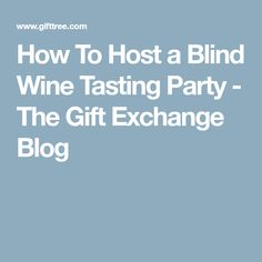 How To Host a Blind Wine Tasting Party - The Gift Exchange Blog