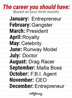 The career toy should have based on your birth month. Cute Funny Quotes, Really Funny Memes, Funny Facts, Crazy Funny, Fun Quotes, True Feelings Quotes, Reality Quotes, Life Quotes, Birth Month Quotes
