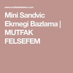 Mini Sandvic Ekmegi Bazlama | MUTFAK FELSEFEM