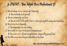Making a Positive Change with Dr. Bill Blog: Nine Warning Signs - You Might Be a Perfectionist If … Many of us struggle perfection and it's elements.