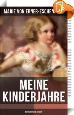 """Meine Kinderjahre (Biographische Skizzen)    :  Diese Ausgabe von """"Meine Kinderjahre"""" wurde mit einem funktionalen Layout erstellt und sorgfältig formatiert.  Marie von Ebner-Eschenbach (1830-1916) war eine mährisch-österreichische Schriftstellerin und gilt mit ihren psychologischen Erzählungen als eine der bedeutendsten deutschsprachigen Erzählerinnen des 19. Jahrhunderts. Ihr ganzes Leben lang kämpfte sie gegen die etablierten Gedanken ihrer Zeit. Sie schrieb nicht etwa, um den Famil..."""