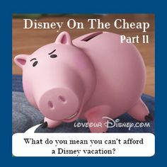 Love Our Disney: Disney On The Cheap- Part II How to save on Tickets, Food, and Souvenirs