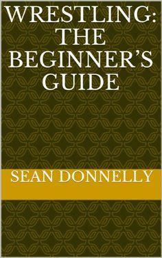 Wrestling: The Beginner's Guide