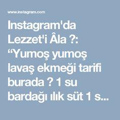 """Instagram'da Lezzet'i Âla 🎂: """"Yumoş yumoş lavaş ekmeği tarifi burada 🤗 1 su bardağı ılık süt 1 su bardağı ılık su 1 paket yaş maya Yarım çay bardağı sıvıyağ 1 çorba…"""" • Instagram"""