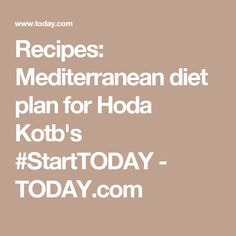 Recipes: Mediterranean diet plan for Hoda Kotb's #StartTODAY - TODAY.com