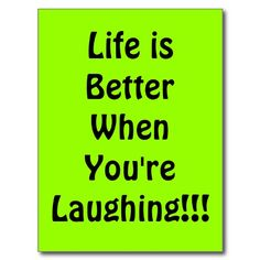 Life is Better When Youre  Laughing!!! Postcards
