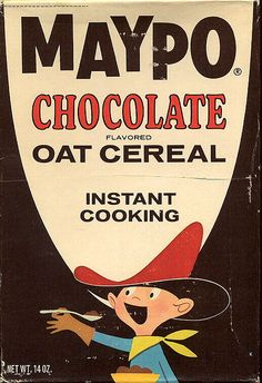 "I can hear the commercial in my mind right now! ""I want my Maypo!"""