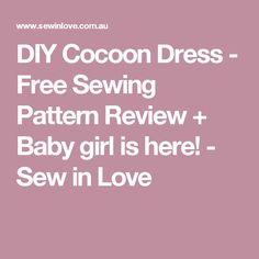 DIY Cocoon Dress - Free Sewing Pattern Review + Baby girl is here! - Sew in Love