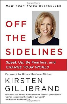 Off the Sidelines: Speak Up, Be Fearless, and Change Your World: Kirsten Gillibrand, Hillary Rodham Clinton: 9780804179096: Amazon.com: Books