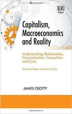 Capitalism, Macroeconomics and Reality: Understanding Globalization, Financialization, Competition and Crisis (EBOOK) http://dx.doi.org/10.4337/9781784719029
