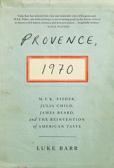 Book review: 'Provence, 1970: M.F.K. Fisher, Julia Child, James Beard, and the Reinvention of American Taste,' by Luke Barr - Books - The Bo...