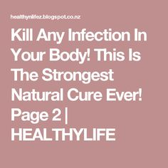 Kill Any Infection In Your Body! This Is The Strongest Natural Cure Ever! Page 2 | HEALTHYLIFE