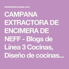 CAMPANA EXTRACTORA DE ENCIMERA DE NEFF - Blogs de Línea 3 Cocinas, Diseño de cocinas , reforma de cocinas , decoración de cocinas