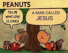 "Q.) ""Tell me what love is, Chuck.""  A.) ""A man called Jesus.""  #PeanutsGang"