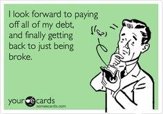 Free and Funny Cry For Help Ecard: I look forward to paying off all of my debt, and finally getting back to just being broke. Create and send your own custom Cry For Help ecard. Me Quotes, Funny Quotes, Wacky Quotes, Someecards Funny, Funniest Quotes, Humor Quotes, Wisdom Quotes, Being Broke, Funny Commercials