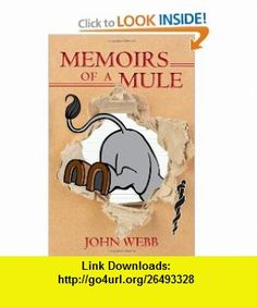 Memoirs of a Mule (9781451572292) John Webb , ISBN-10: 1451572298  , ISBN-13: 978-1451572292 ,  , tutorials , pdf , ebook , torrent , downloads , rapidshare , filesonic , hotfile , megaupload , fileserve