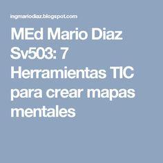 MEd Mario Diaz Sv503: 7 Herramientas TIC para crear mapas mentales