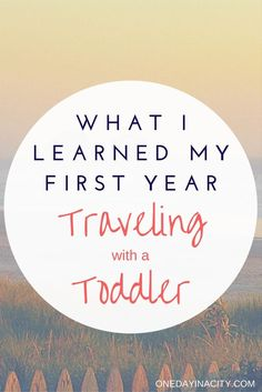 Is travel with a toddler still possible? Here's what I learned my first year traveling as the mom of a toddler, including some of my top toddler travel tips, plus click through to see what I discovered about traveling solo without my toddler in tow.
