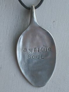 "Spoon Necklace  Stamped ""Antique Soul""  Upcycled Silverplate Spoon  $18  www.laughingfrogstudio.etsy.com"
