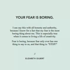 Your fear is boring. I can say this with all honesty and authority, because I know for a fact that my ..